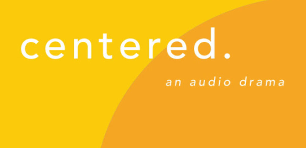 CENTERED: an audio drama from Beandrea July